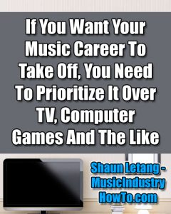 2 - Make Music A Priority MusicIndustryHowTo